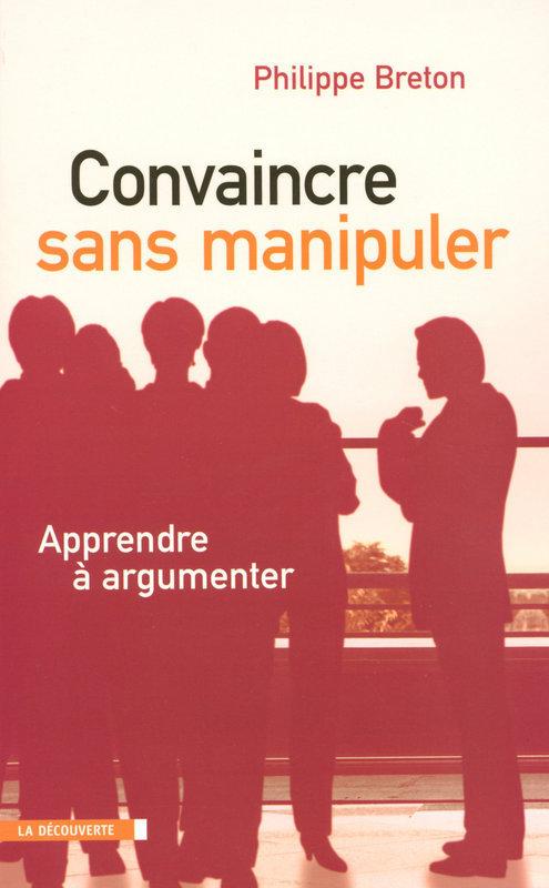 Philippe BRETON Convaincre sans manipuler
