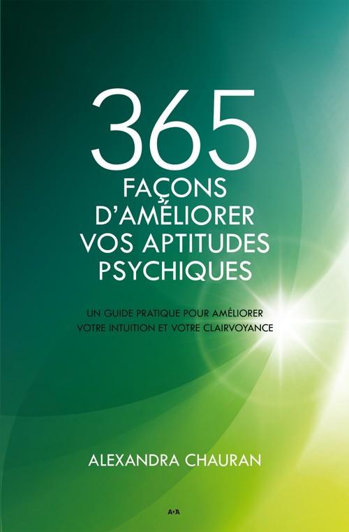 Alexandra Chauran 365 façons d'améliorer vos aptitudes psychiques