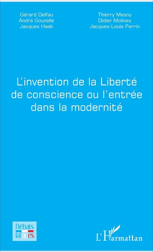 Invention De La Liberte De Conscience Ou L'Entree (L') Dans La Modernite