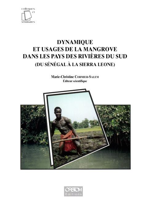 Marie-Christine Cormier-Salem Dynamique et usages de la mangrove dans les pays des rivières du Sud, du Sénégal à la Sierra Leone