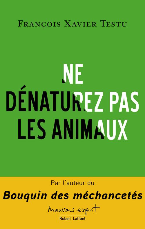 François Xavier TESTU Ne dénaturez pas les animaux