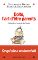 Dolto , l'art d'�tre parents ; l'�ducation, la parole, les liites