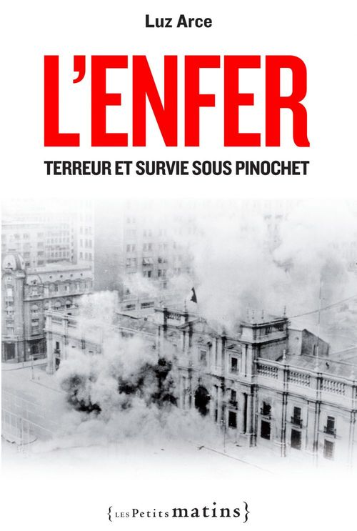 Luz Arce L'Enfer. Terreur et survie sous Pinochet