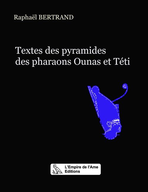 Raphaël Bertrand Textes de la pyramide du pharaon Ounas