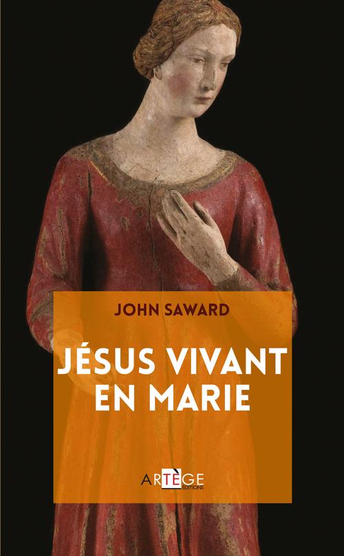 John Saward Jésus vivant en Marie
