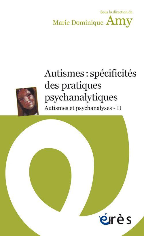 Marie Dominique AMY Autismes : spécificités des pratiques psychanalytiques