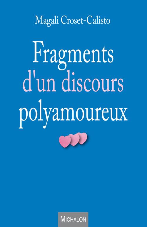 Magali Croset-Calisto Fragments d'un discours polyamoureux
