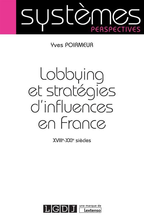 Yves Poirmeur Lobbying et stratégies d'influences en France. XVIIIe-XXIe siècles