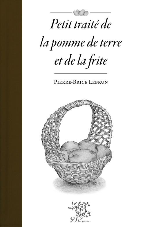 Pierre-Brice Lebrun Petit traité de la pomme de terre et de la frite