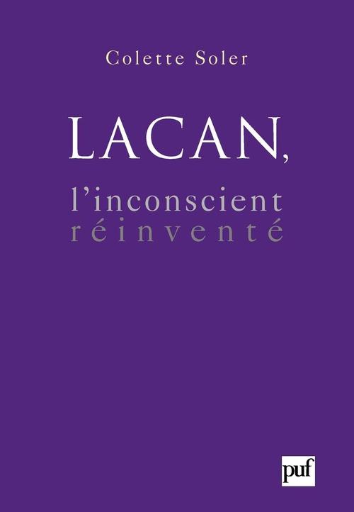 Colette Soler Lacan, l'inconscient réinventé