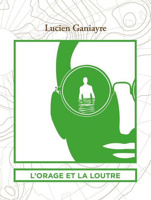 Lucien GANIAYRE L'orage et la loutre