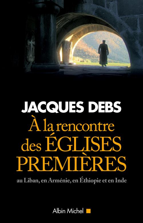 Jacques Debs A la rencontre des églises premières