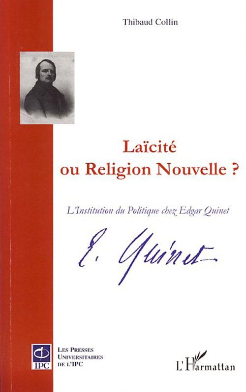 Thibaud Collin Laicïté ou religion nouvelle ? ; l'institution du politique chez edgar quinet