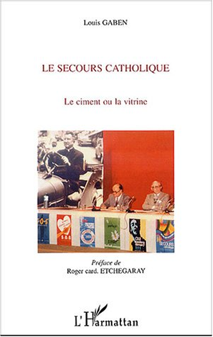 Louis Gaben Le secours catholique ; le ciment ou la vitrine