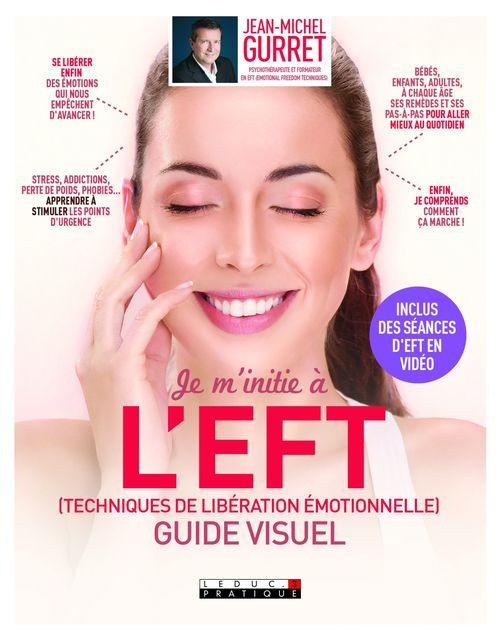 Jean-Michel Gurret Je m'initie à l'EFT (Techniques de libération émotionnelle), guide visuel