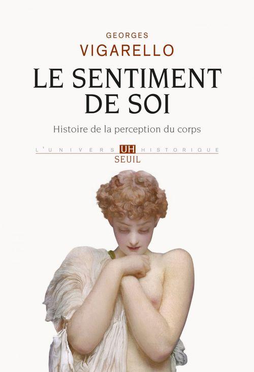 Le sentiment de soi ; histoire de la perception du corps (XVIe-XXè siècles)