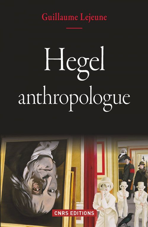 Guillaume Lejeune Hegel anthropologue