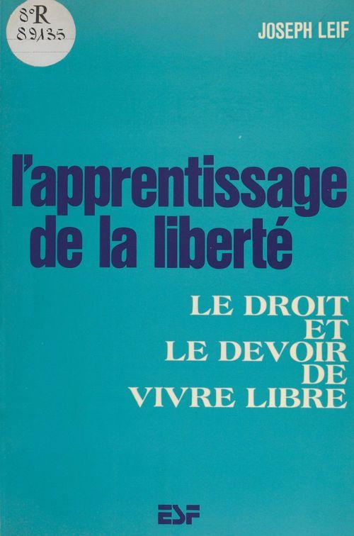 Joseph Leif L'apprentissage de la liberté : le droit et le devoir de vivre libre