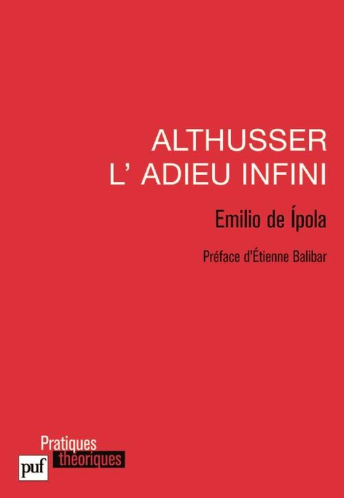 Emilio de Ipola Althusser, l'adieu infini