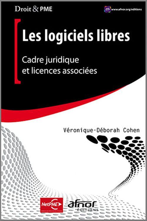 Véronique-Déborah Cohen Les logiciels libres ; cadre juridique et licences associees