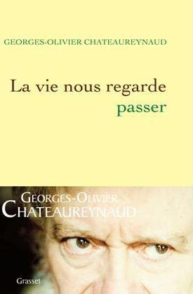 Georges-Olivier Châteaureynaud La vie nous regarde passer