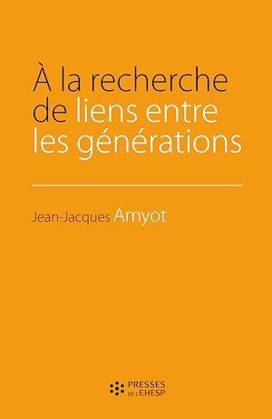 Jean-Jacques Amyot A la recherche de lien entre les générations