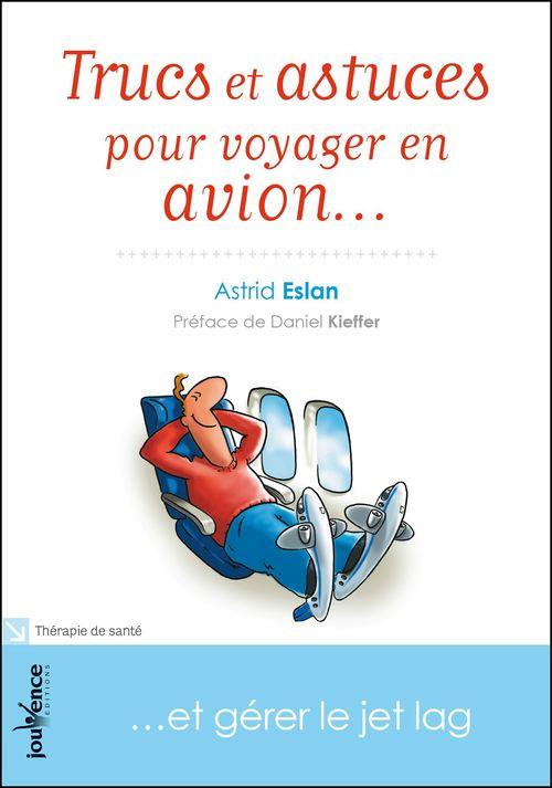 Astrid Eslan Trucs et astuces pour voyager en avion...