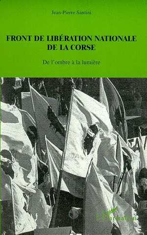 Front De Liberation Nationale De La Corse ; De L'Ombre A La Lumiere