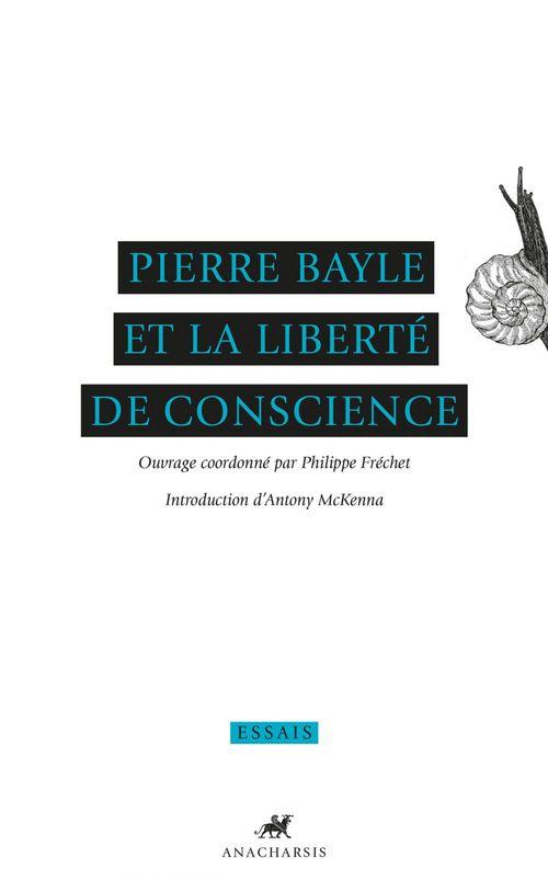 Philippe Fréchet Pierre Bayle et la liberte de conscience