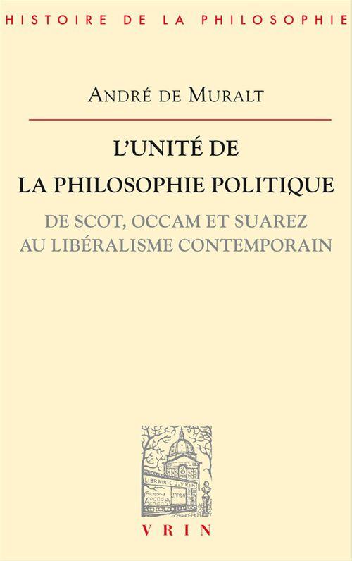 L'unité de la philosophie politique de Scot, Occam et Suarez au libéralisme contemporain