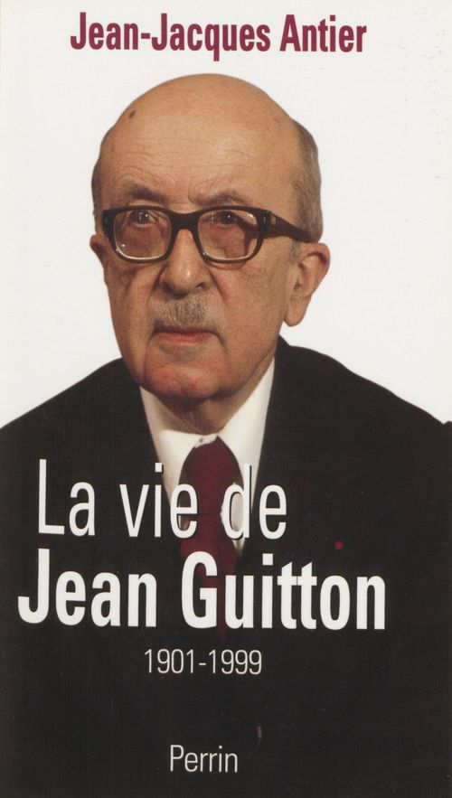Jean-Jacques Antier La Vie de Jean Guitton