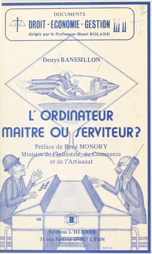 Denys Banssillon L'Ordinateur : Maître ou serviteur ?