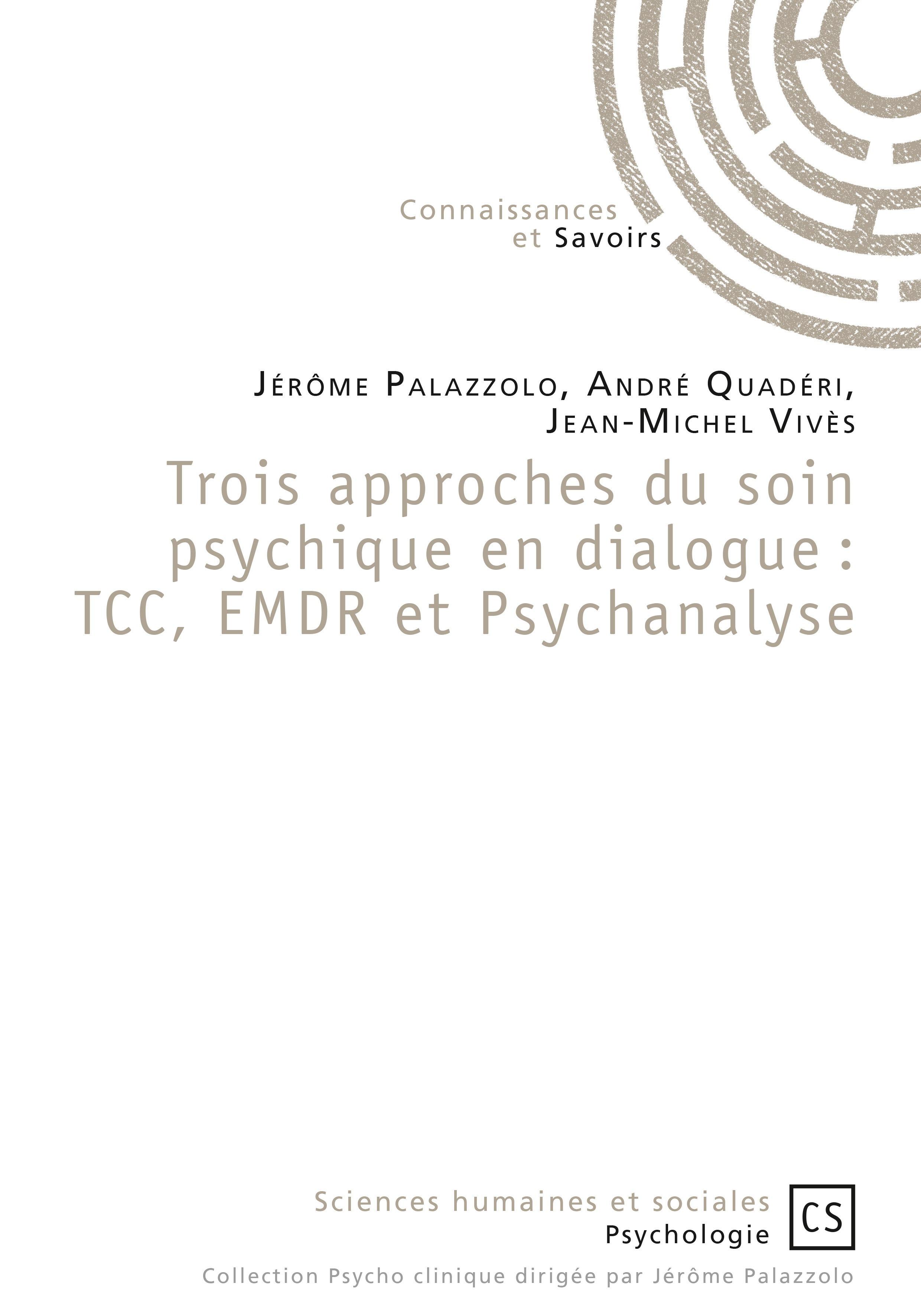 Jérôme Palazzolo Trois approches du soin psychique en dialogue : TCC, EMDR et Psychanalyse