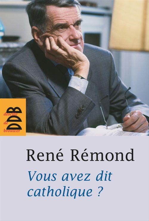 René Remond Vous avez dit catholique ?