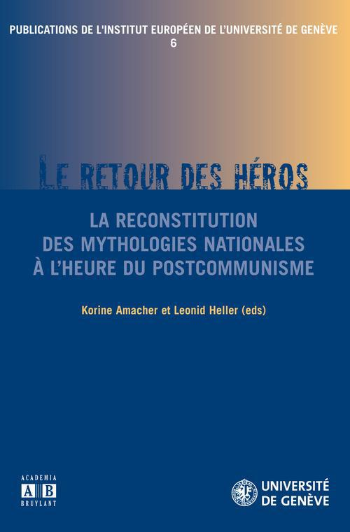 Amacher K/Heller L Le retour du héros ; la reconstitution des mythologies nationales à l'heure du postcommunisme