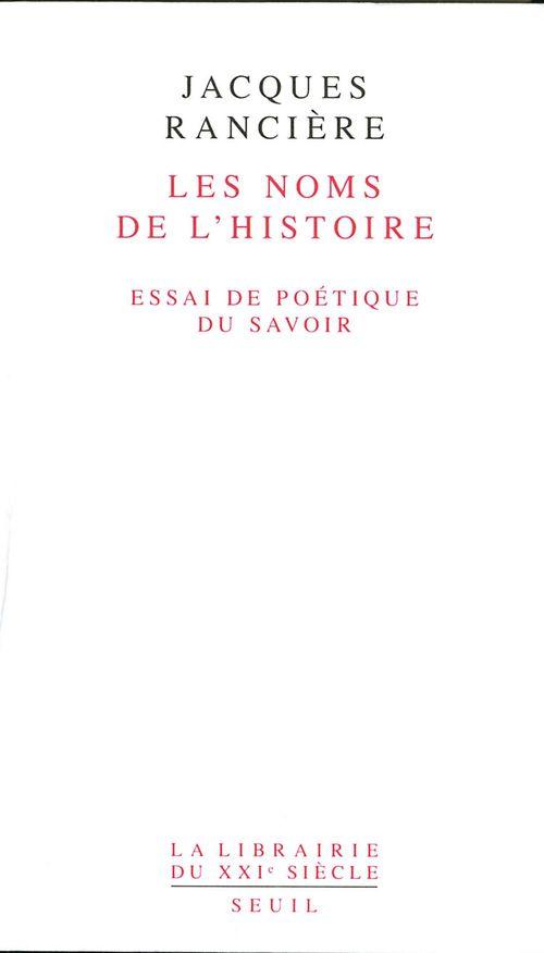 Jacques Rancière Les Noms de l'Histoire. Essai de poétique du savoir