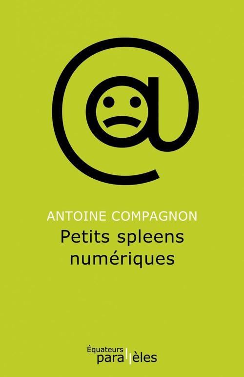 Antoine Compagnon Petits spleens numériques