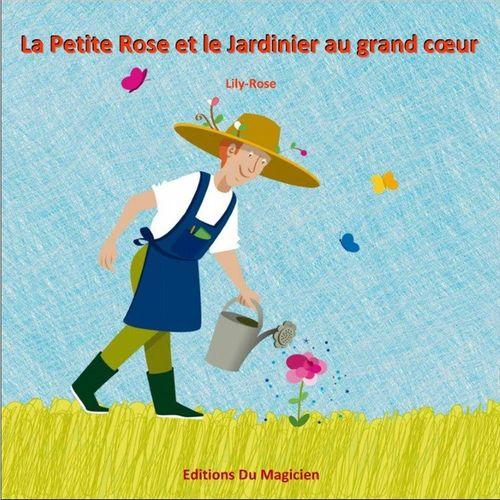 La Petite Rose et le Jardinier au grand coeur
