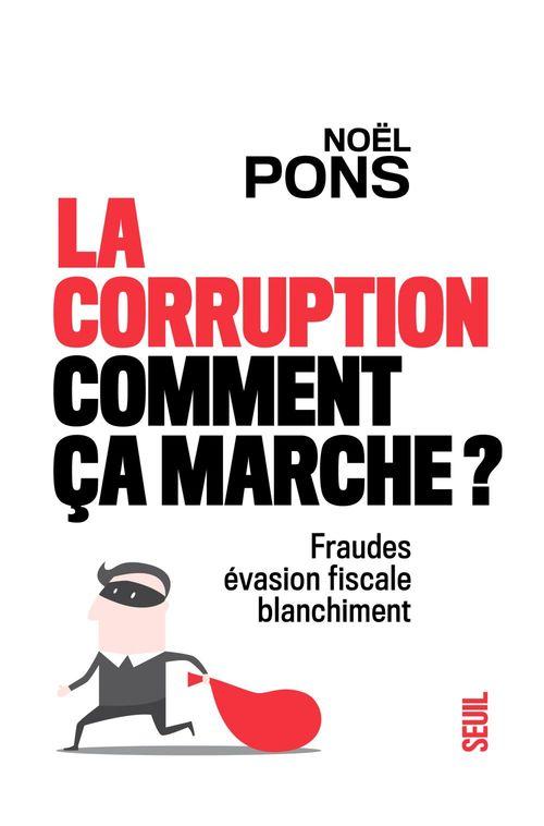 La Corruption, Comment Ca Marche ?. Fraude, Evasion Fiscale, Blanchiment