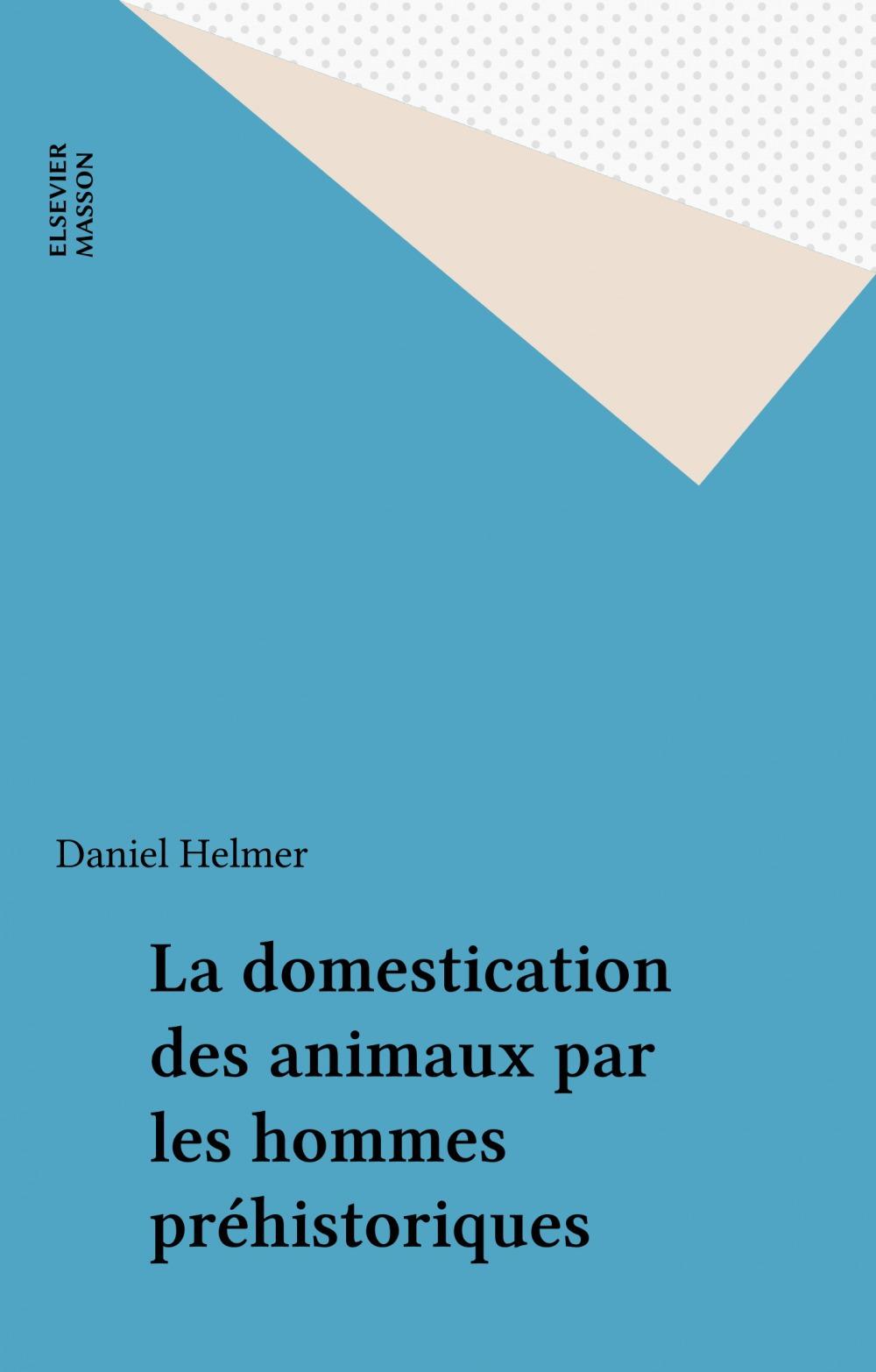 Daniel Helmer La domestication des animaux par les hommes préhistoriques