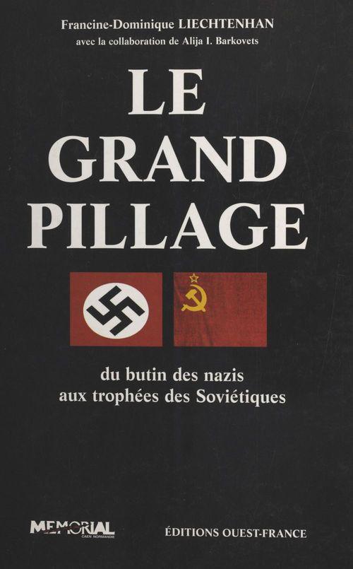 Le grand pillage : du butin des nazis aux trophées des Soviétiques