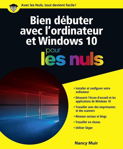 Nancy MUIR Bien débuter avec l'ordinateur et Windows 10 pour les Nuls