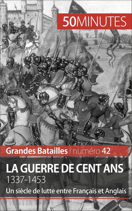 50Minutes.fr La guerre de Cent Ans. 1337-1453