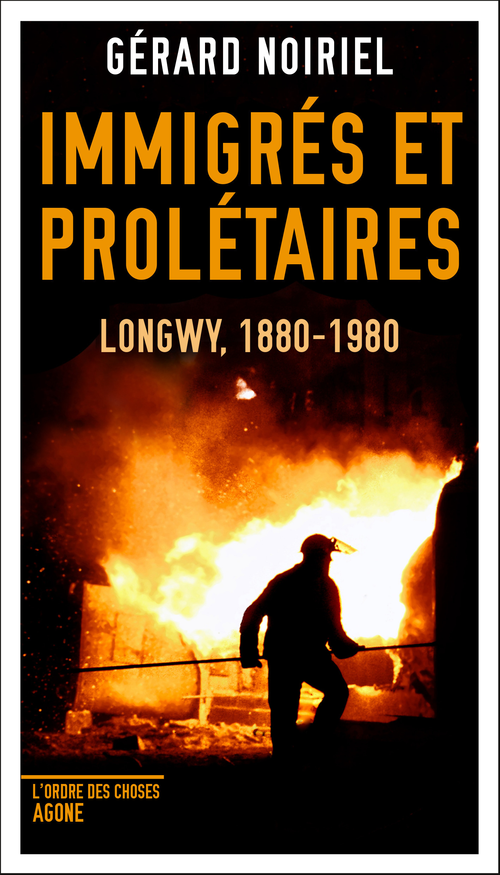 Immigrés et prolétaires ; Longwy, 1880-1980