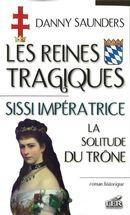 Danny Saunders Les reines tragiques t.3 ; Sissi impératrice, la solitude du trône
