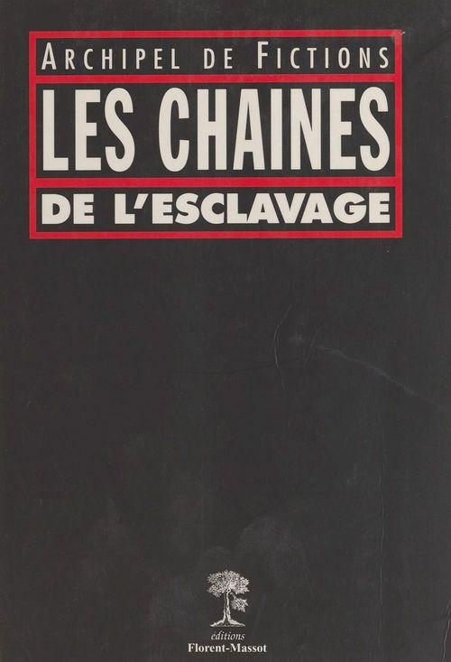 Les chaînes de l'esclavage : archipel de fictions