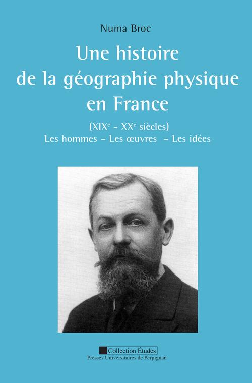 Numa Broc Une histoire de la géographie physique en France (XIXe - XXesiècles)