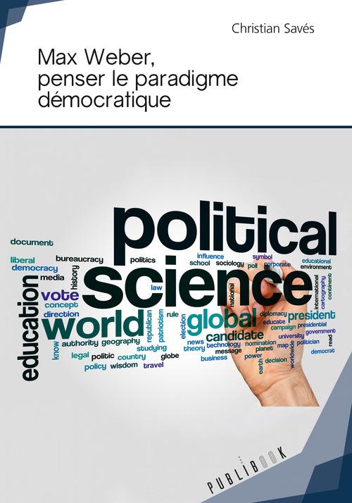 Christian Savés Max Weber, penser le paradigme démocratique