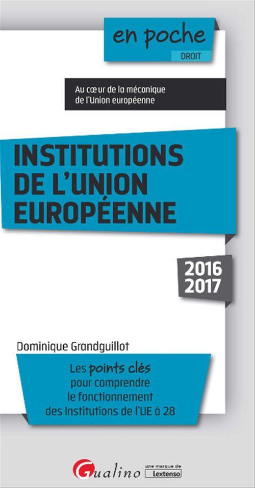 Dominique Grandguillot En poche - Institutions de l'Union européenne 2016-2017