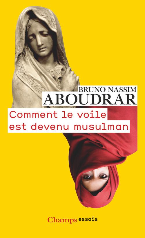 Bruno Nassim Aboudrar Comment le voile est devenu musulman